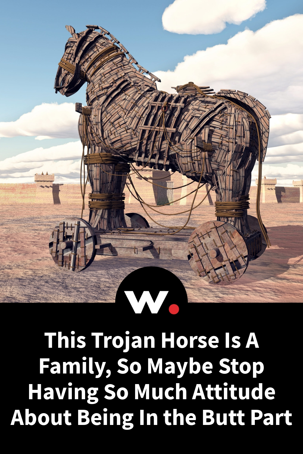 This Trojan Horse Is A Family, So Maybe Stop Having So Much Attitude About Being In the Butt Part