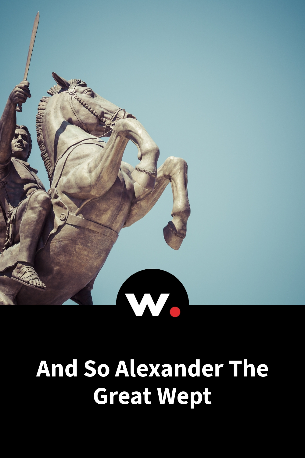 And So Alexander The Great Wept