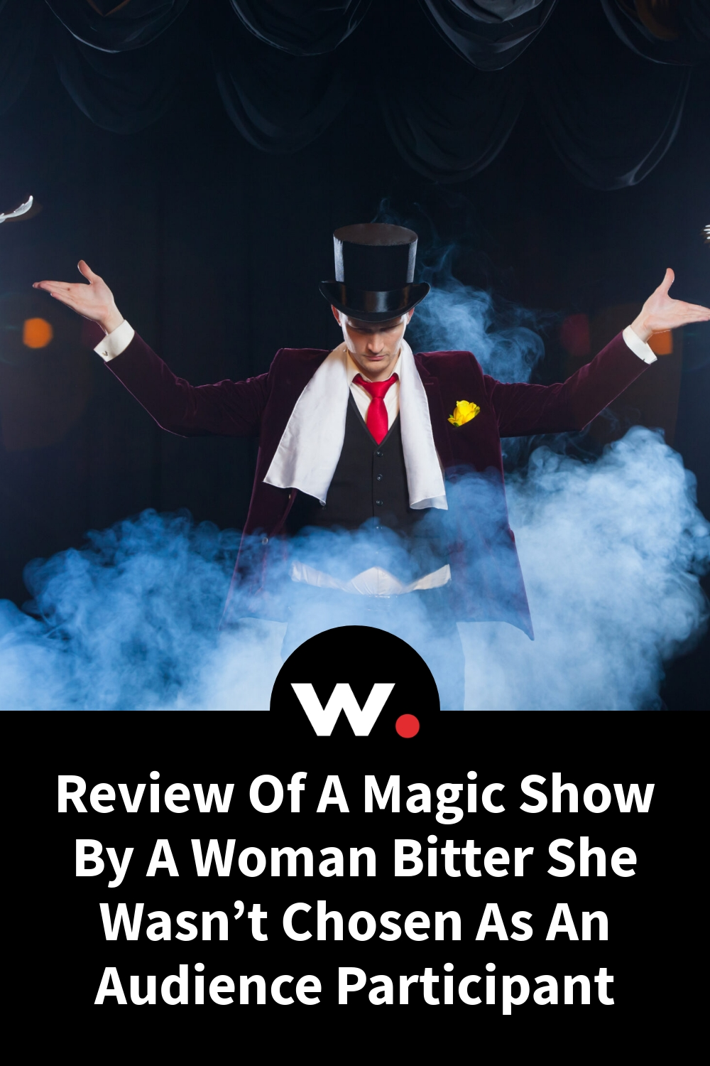 Review Of A Magic Show By A Woman Bitter She Wasn't Chosen As An Audience Participant