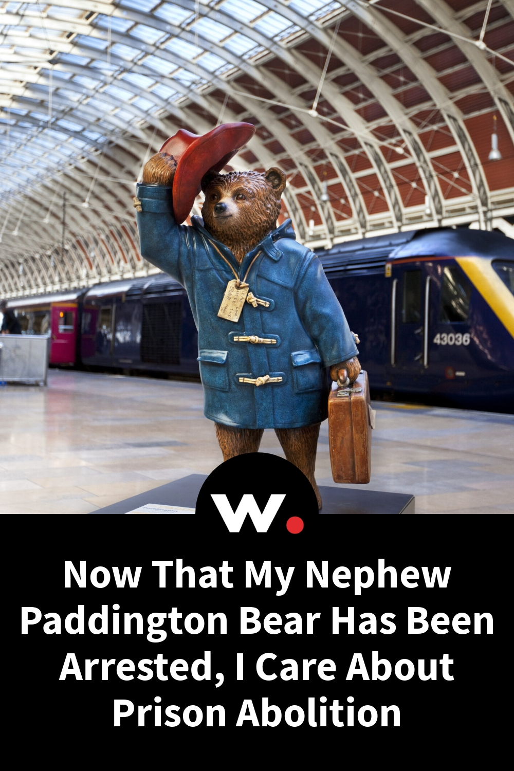 Now That My Nephew Paddington Bear Has Been Arrested, I Care About Prison Abolition