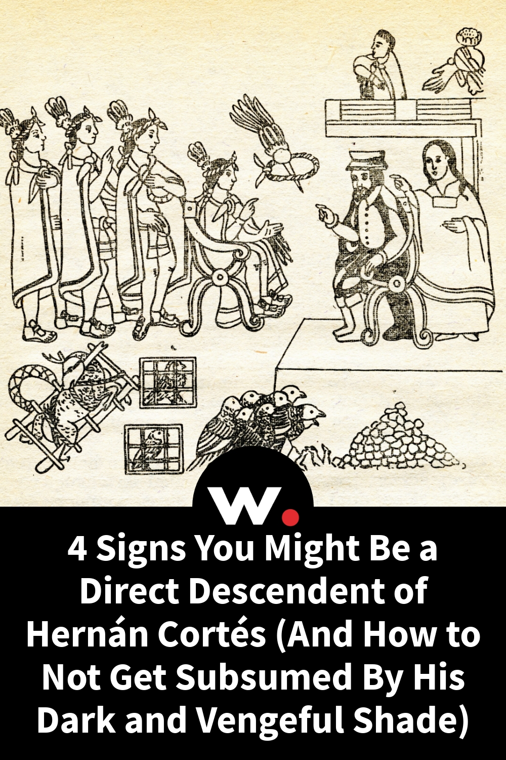 4 Signs You Might Be a Direct Descendent of Hernán Cortés (And How to Not Get Subsumed By His Dark and Vengeful Shade)