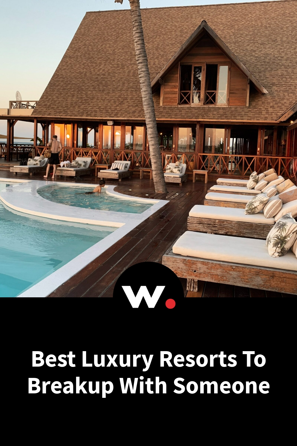 Best Luxury Resorts To Breakup With Someone