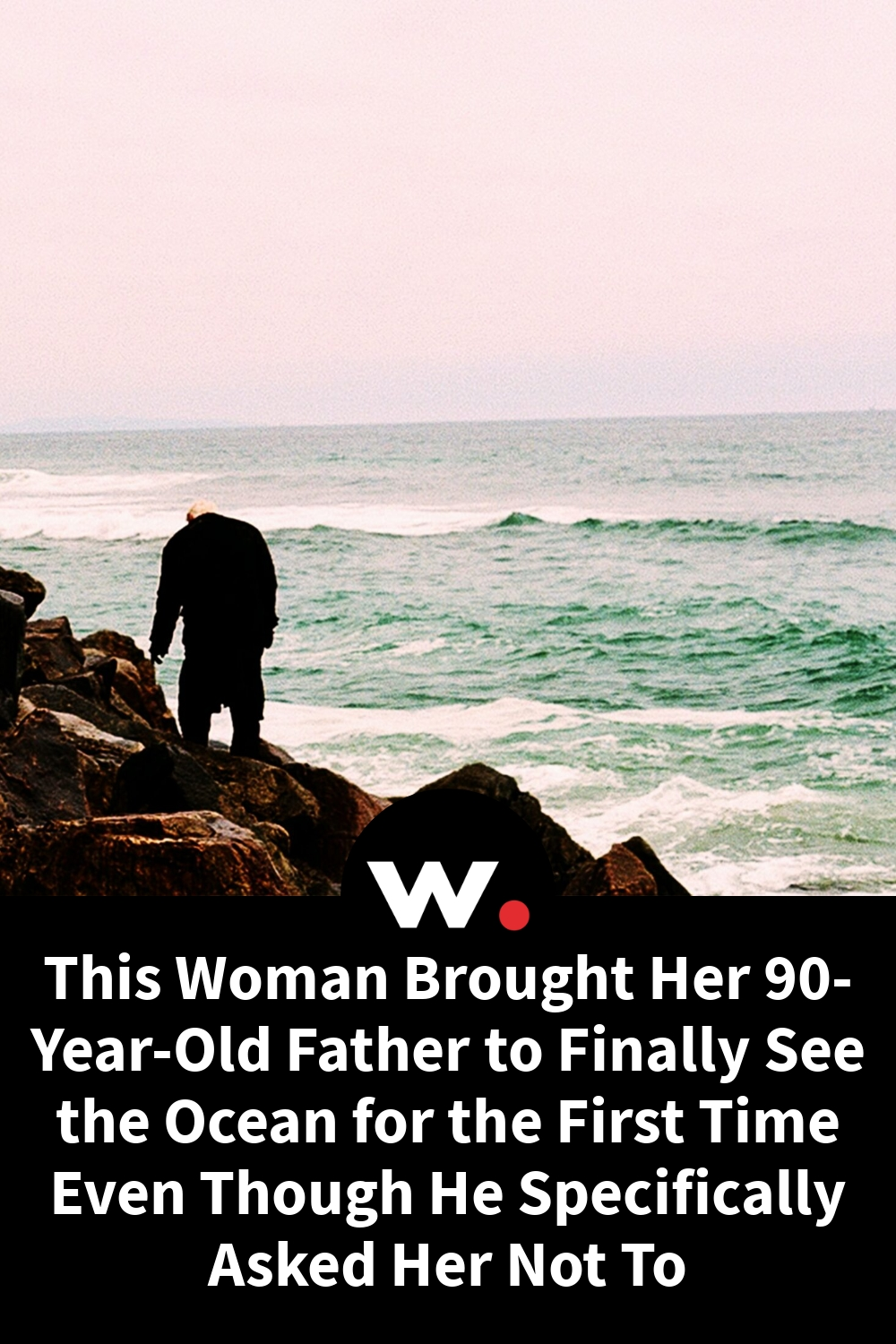 This Woman Brought Her 90-Year-Old Father to Finally See the Ocean for the First Time Even Though He Specifically Asked Her Not To