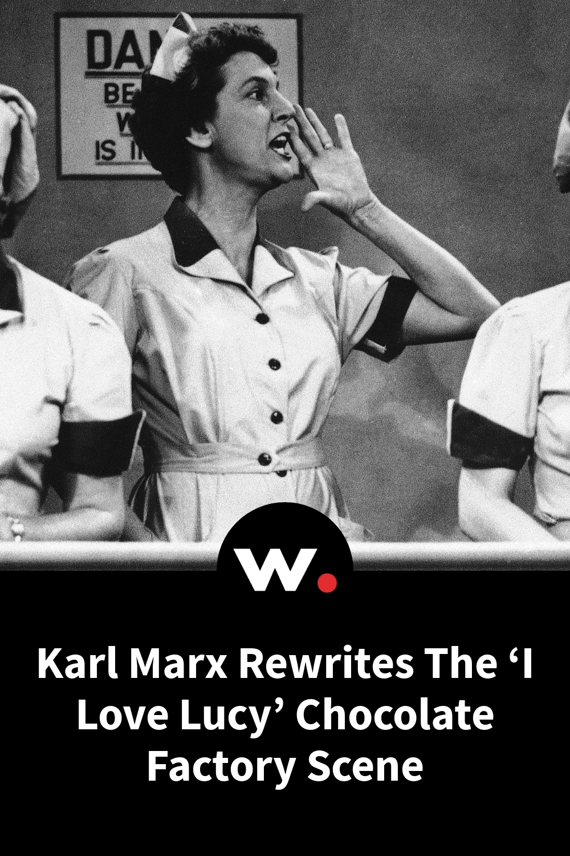 Karl Marx Rewrites The 'I Love Lucy' Chocolate Factory Scene