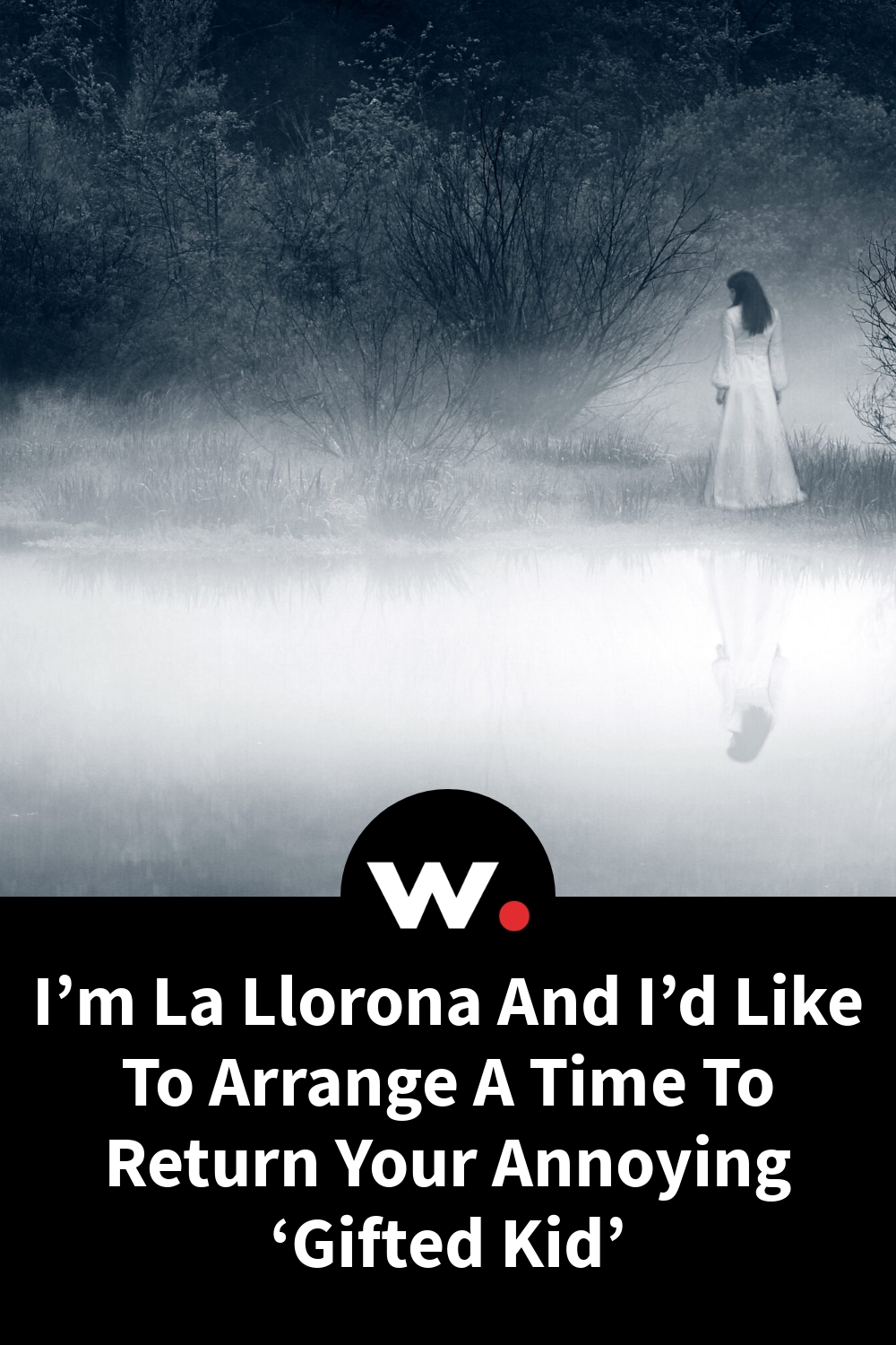 I'm La Llorona And I'd Like To Arrange A Time To Return Your Annoying 'Gifted Kid'