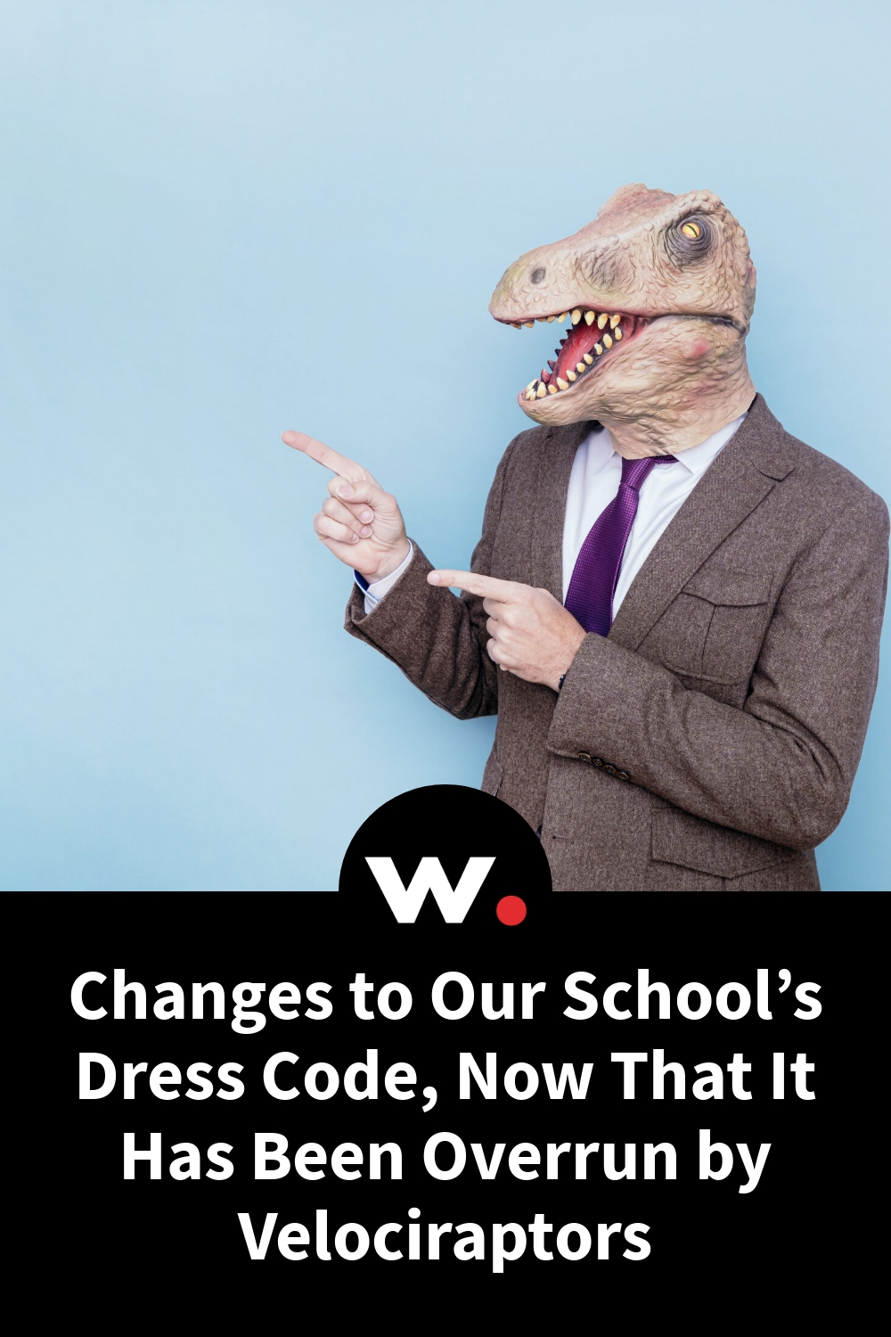Changes to Our School's Dress Code, Now That It Has Been Overrun by Velociraptors