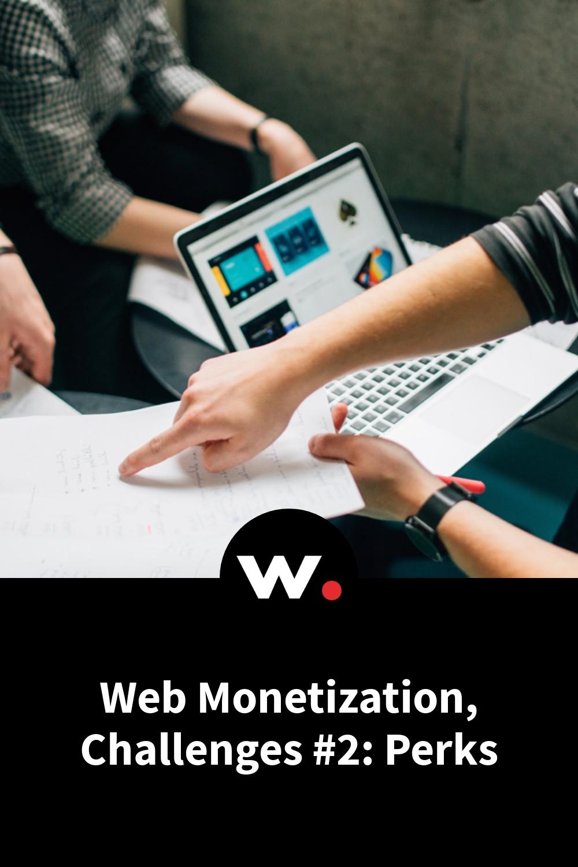 Web Monetization, Challenges #2: Perks