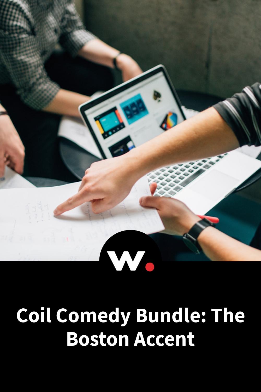Coil Comedy Bundle: The Boston Accent