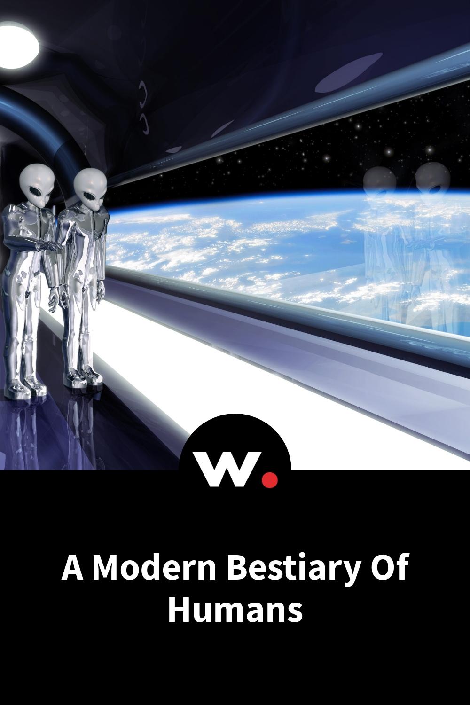 A Modern Bestiary Of Humans