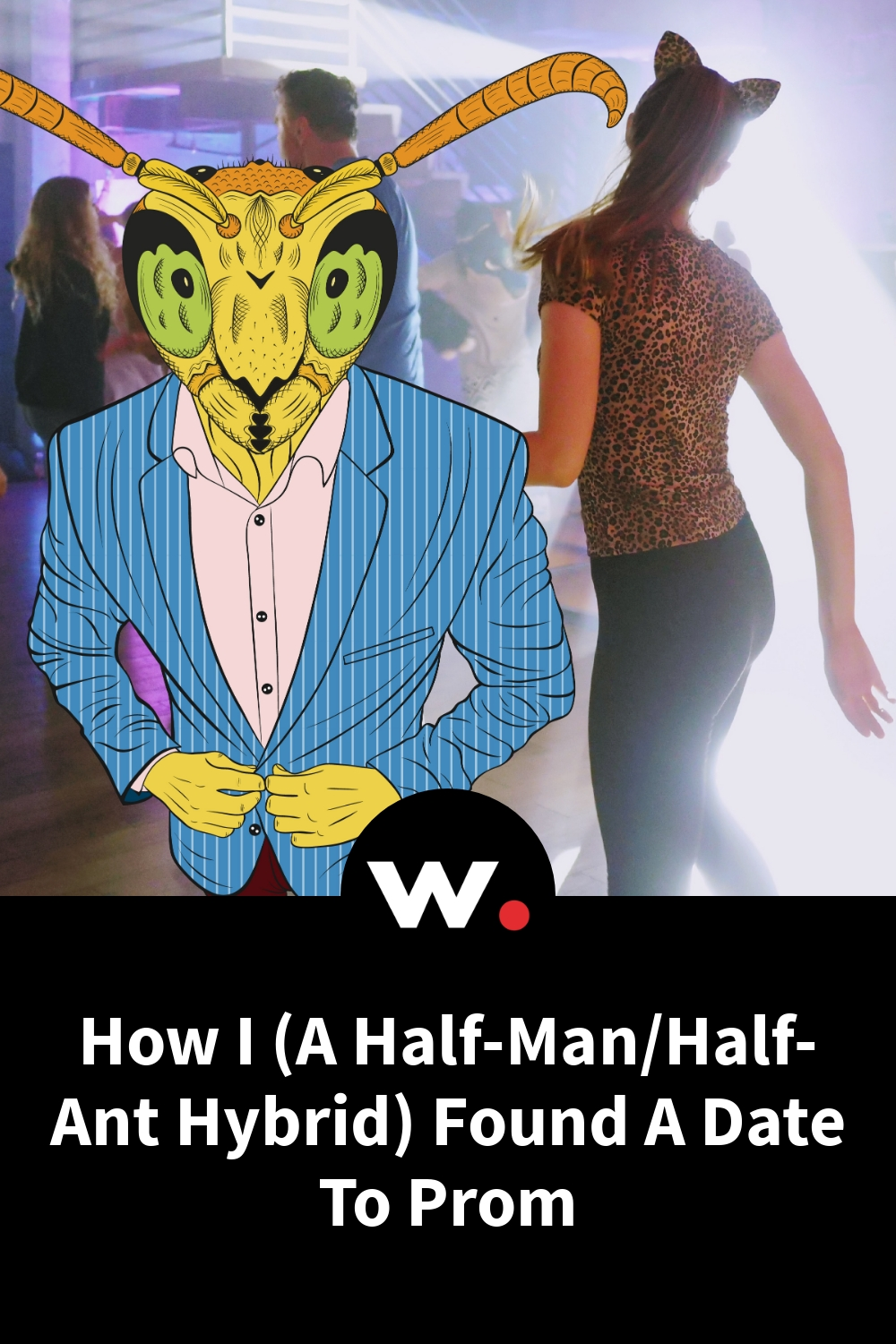 How I (A Half-Man/Half-Ant Hybrid) Found A Date To Prom