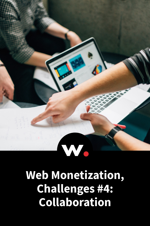 Web Monetization, Challenges #4: Collaboration