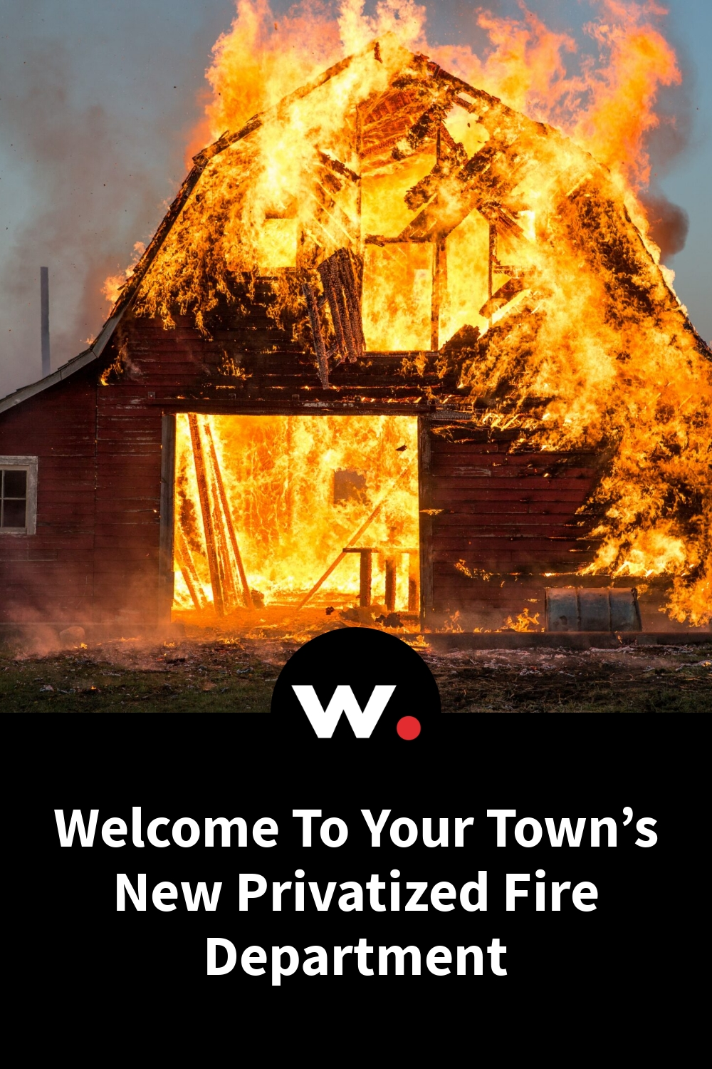 Welcome To Your Town's New Privatized Fire Department