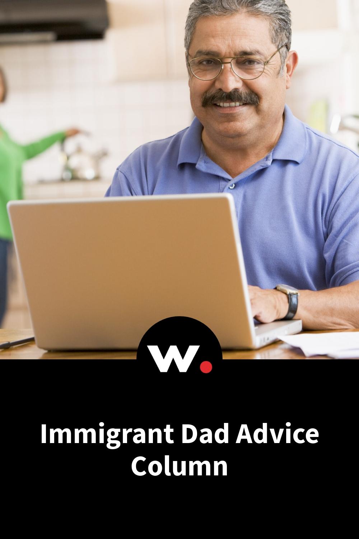 Immigrant Dad Advice Column