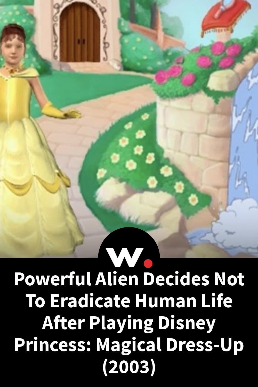 Powerful Alien Decides Not To Eradicate Human Life After Playing Disney Princess: Magical Dress-Up (2003)