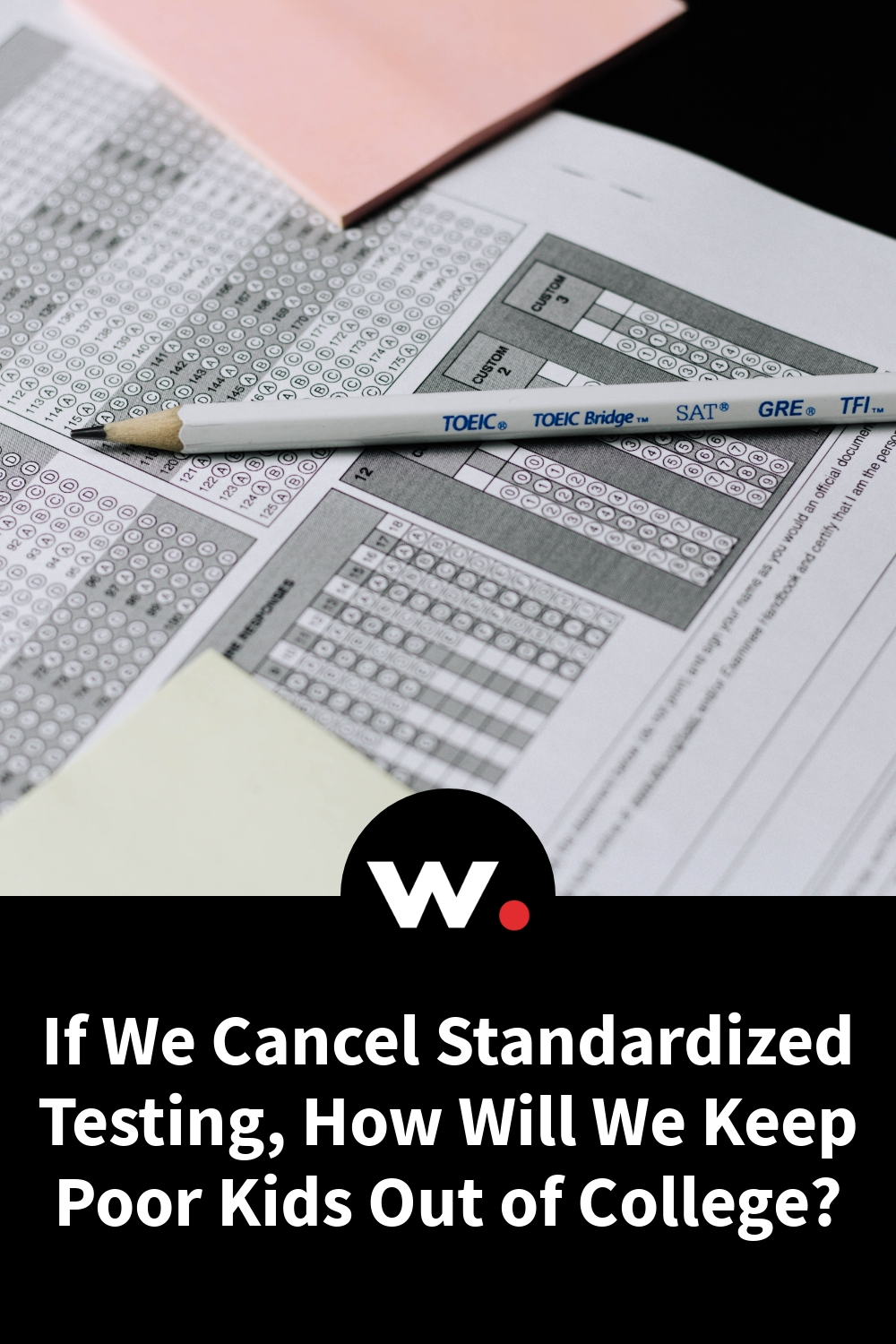 If We Cancel Standardized Testing, How Will We Keep Poor Kids Out of College?