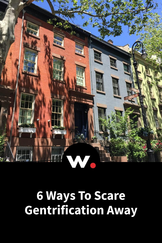 6 Ways To Scare Gentrification Away