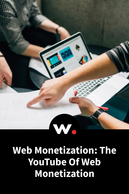 Web Monetization: The YouTube Of Web Monetization