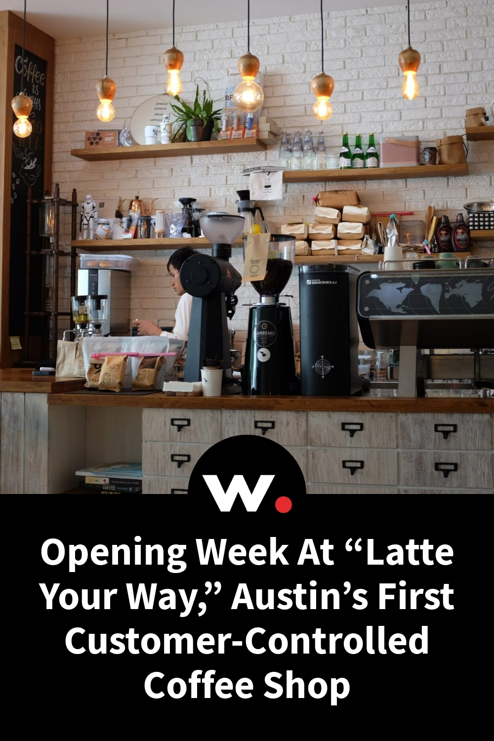 """Opening Week At """"Latte Your Way,"""" Austin's First Customer-Controlled Coffee Shop"""