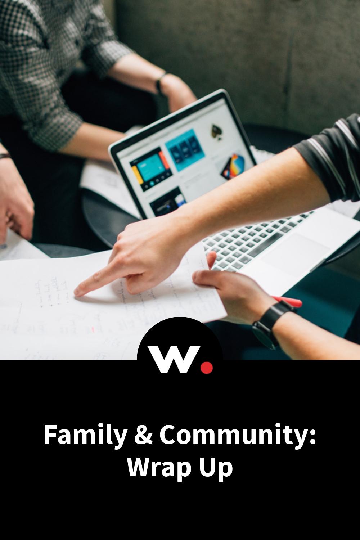 Family & Community: Wrap Up