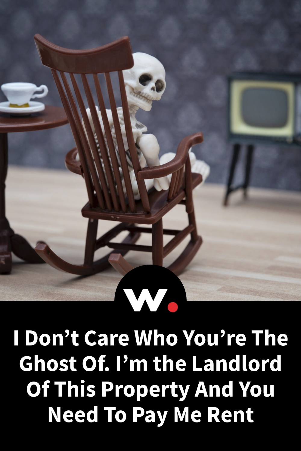 I Don't Care Who You're The Ghost Of. I'm the Landlord Of This Property And You Need To Pay Me Rent