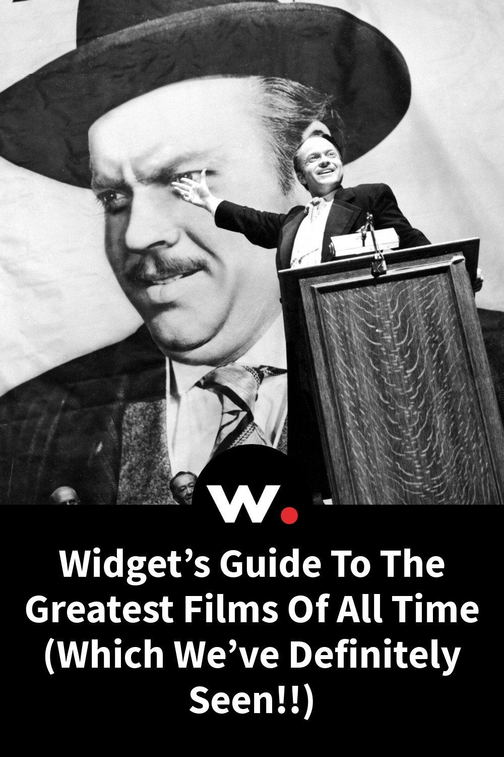 Widget's Guide To The Greatest Films Of All Time (Which We've Definitely Seen!!)