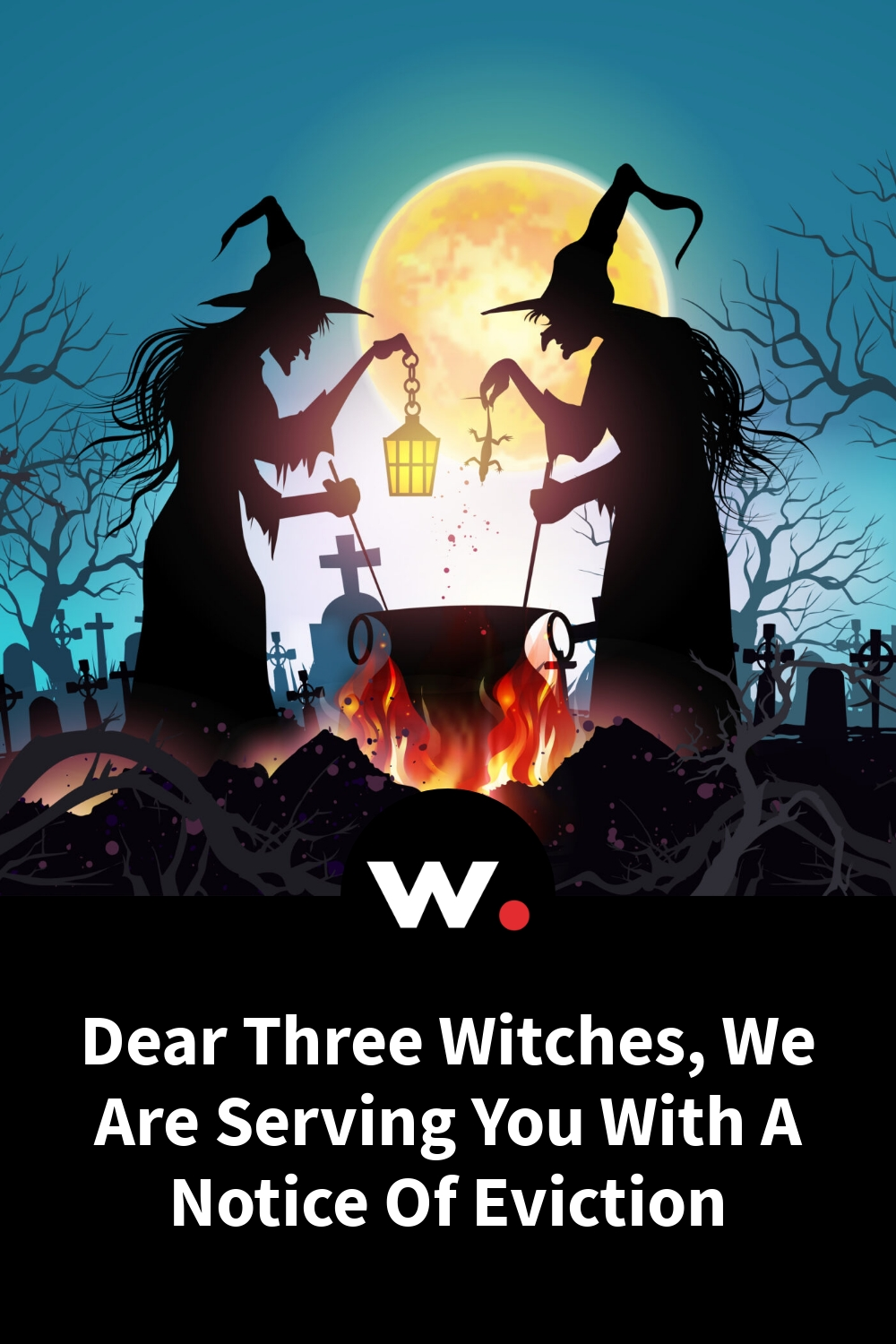 Dear Three Witches, We Are Serving You With A Notice Of Eviction