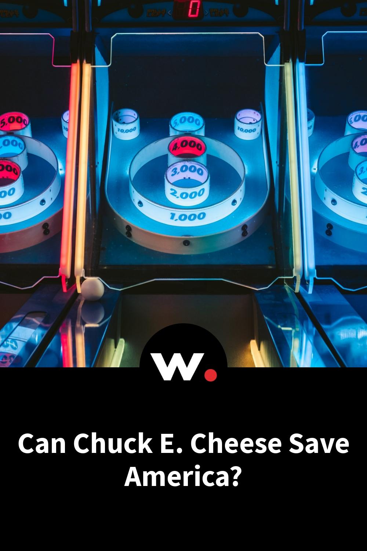 Can Chuck E. Cheese Save America?