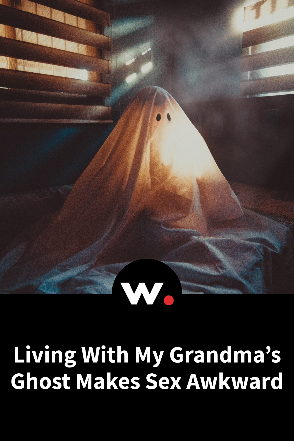 Living With My Grandma's Ghost Makes Sex Awkward