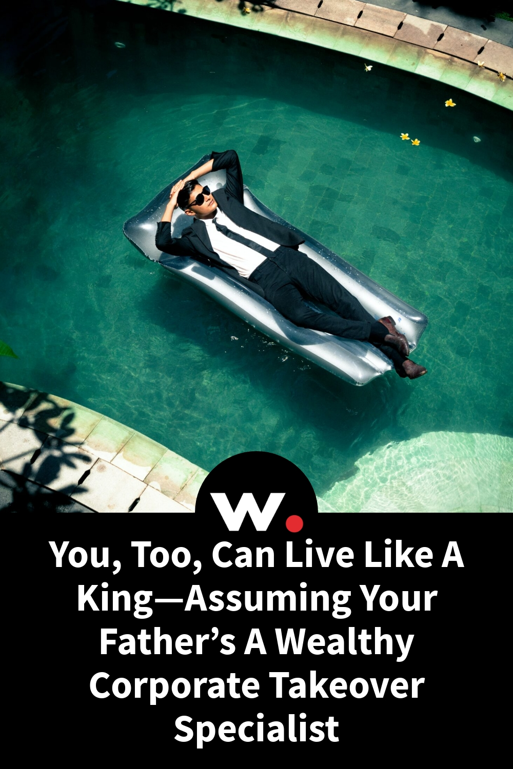 You, Too, Can Live Like A King—Assuming Your Father's A Wealthy Corporate Takeover Specialist