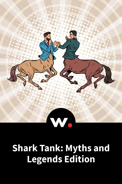 Shark Tank: Myths and Legends Edition