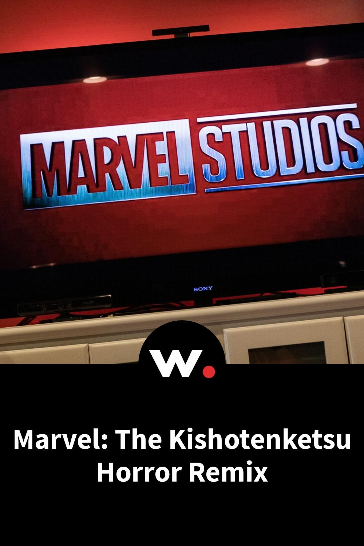 Marvel: The Kishotenketsu Horror Remix