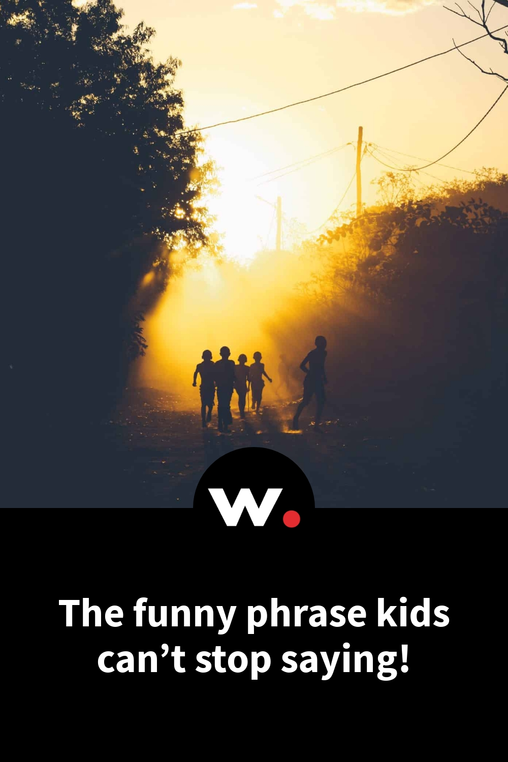 The funny phrase kids can't stop saying!