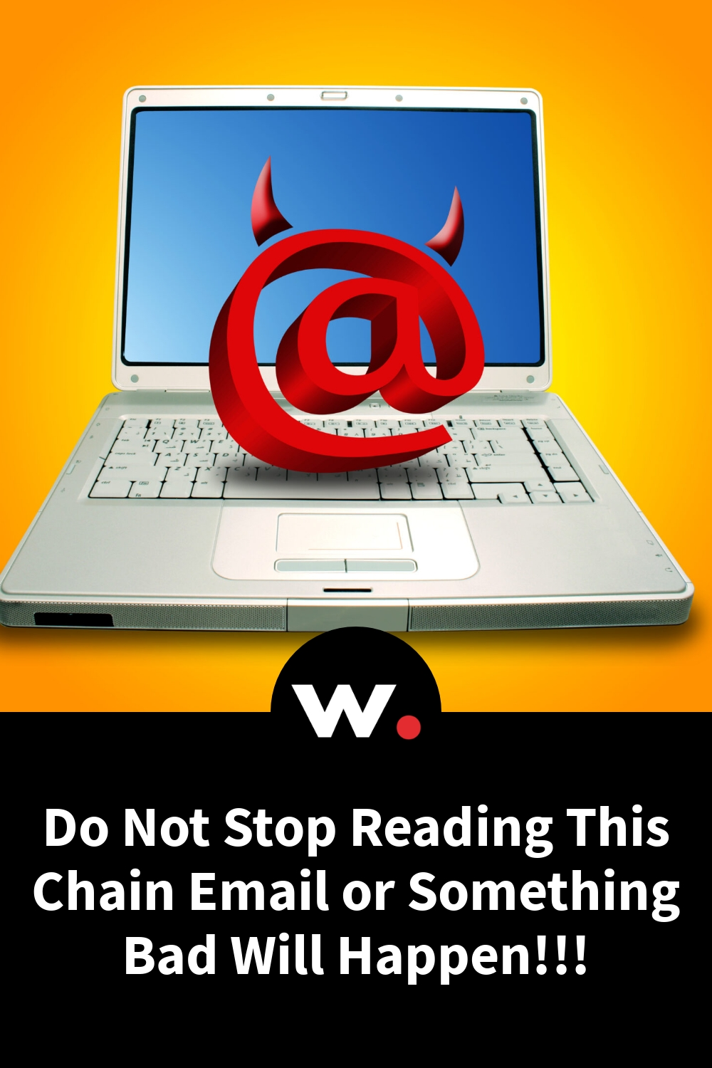 Do Not Stop Reading This Chain Email or Something Bad Will Happen!!!