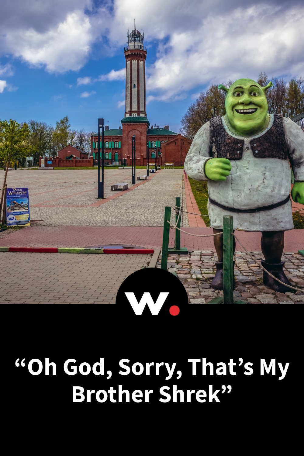 """""""Oh God, Sorry, That's My Brother Shrek"""""""