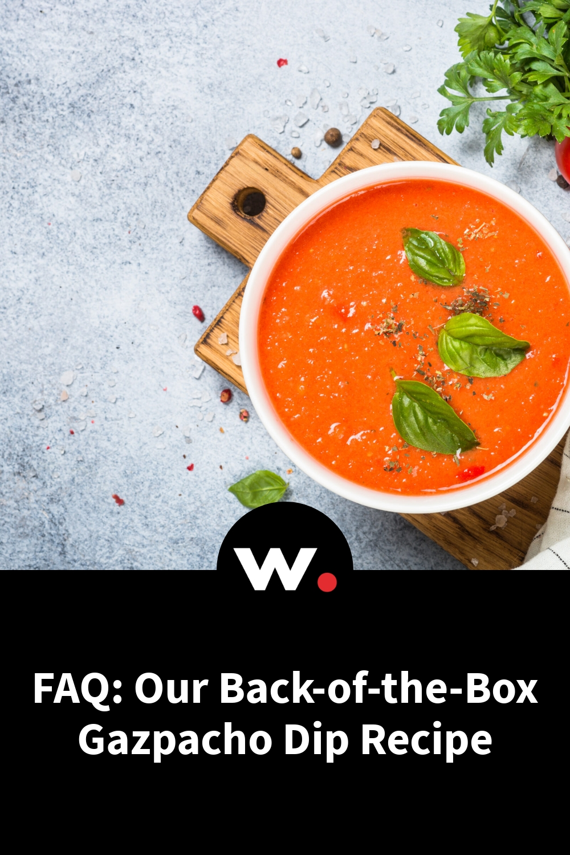 FAQ: Our Back-of-the-Box Gazpacho Dip Recipe